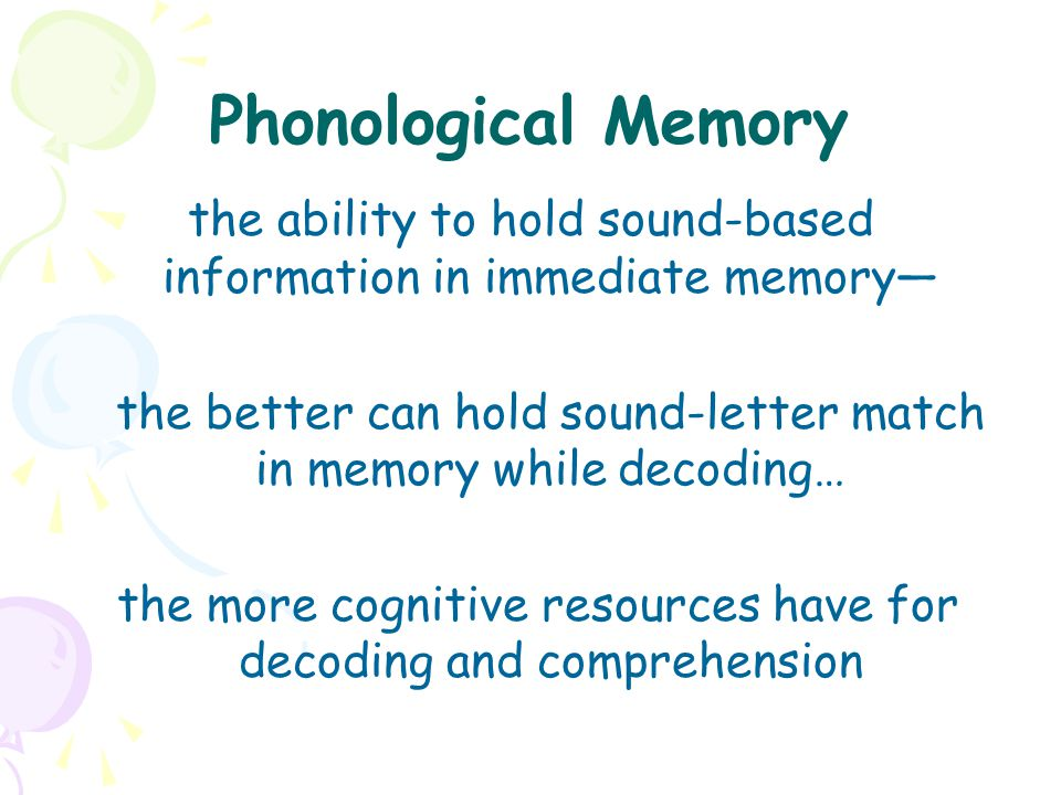 Phonological Memory the ability to hold sound-based information in immediate memory—