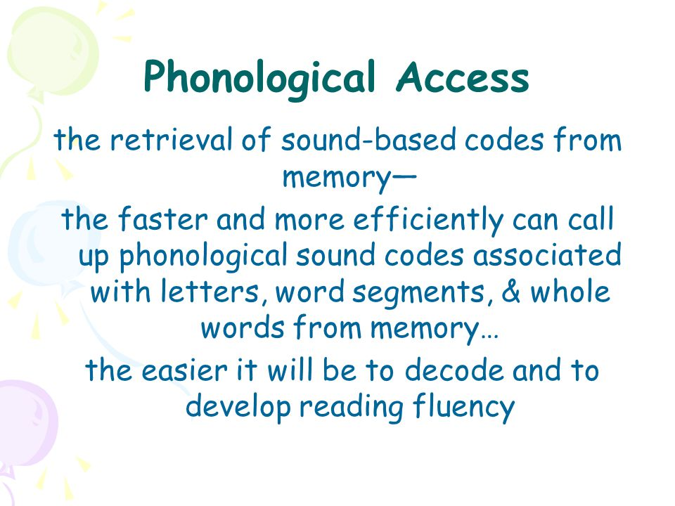 Phonological Access the retrieval of sound-based codes from memory—
