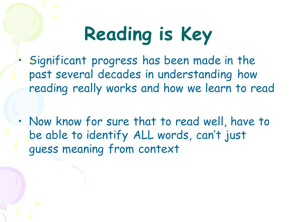 Reading is Key Significant progress has been made in the past several decades in understanding how reading really works and how we learn to read.