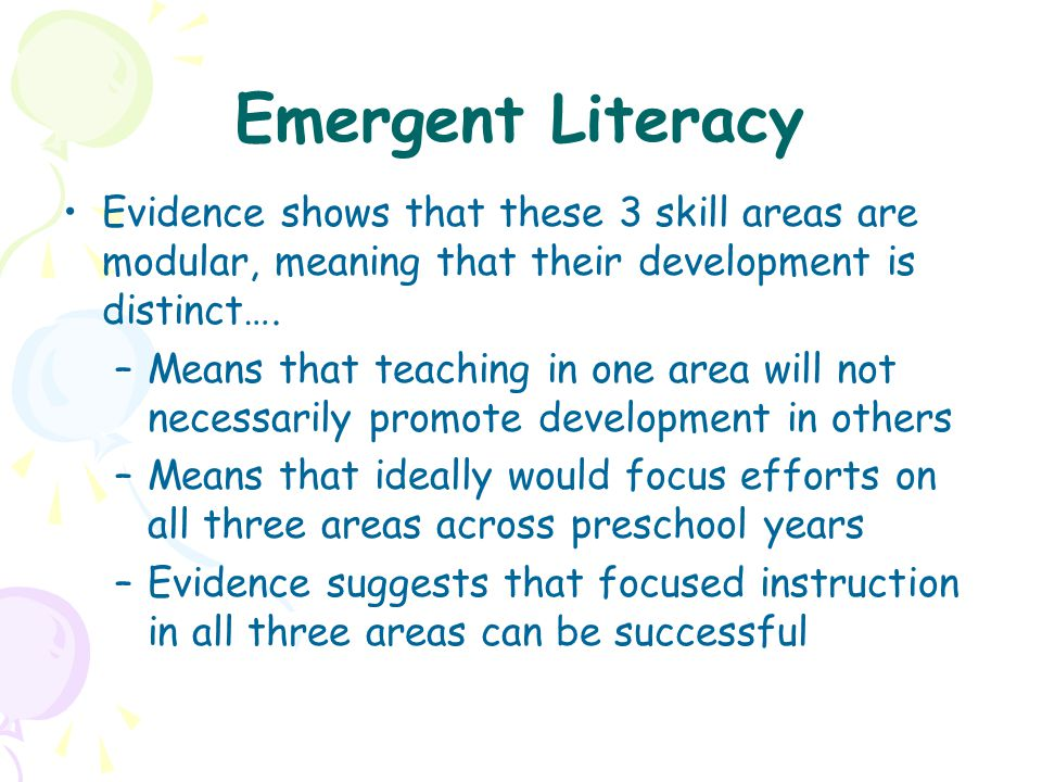 Emergent Literacy Evidence shows that these 3 skill areas are modular, meaning that their development is distinct….