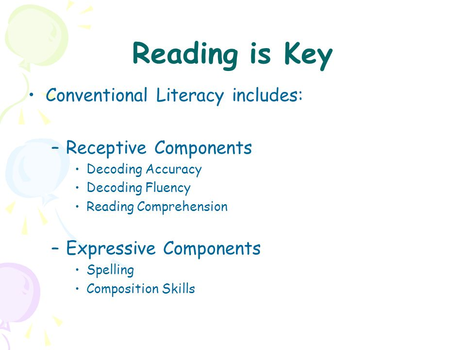 Reading is Key Conventional Literacy includes: Receptive Components