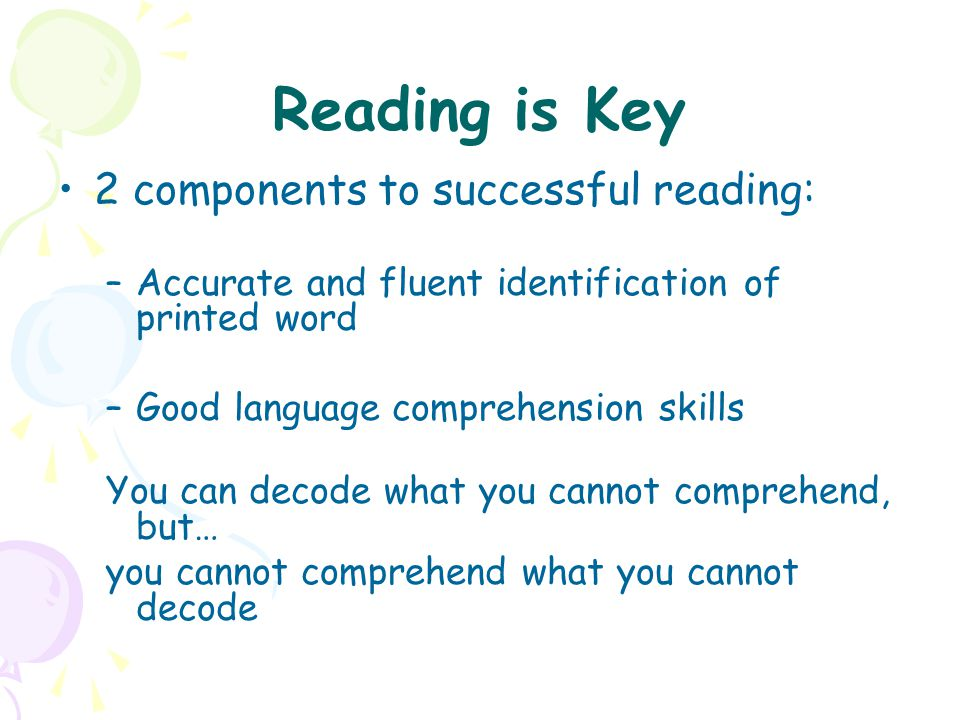 Reading is Key 2 components to successful reading:
