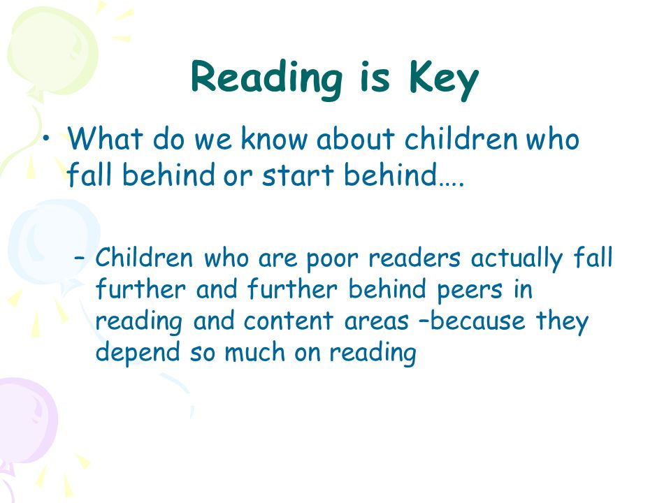 Reading is Key What do we know about children who fall behind or start behind….