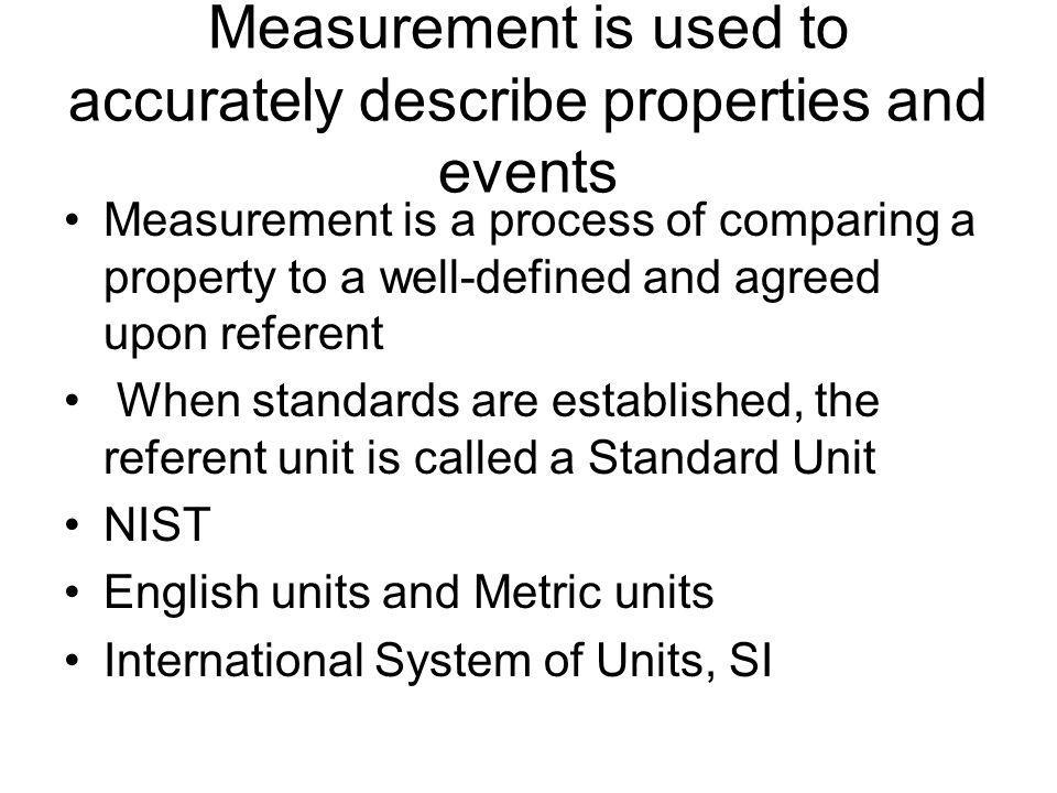 Measurement is used to accurately describe properties and events