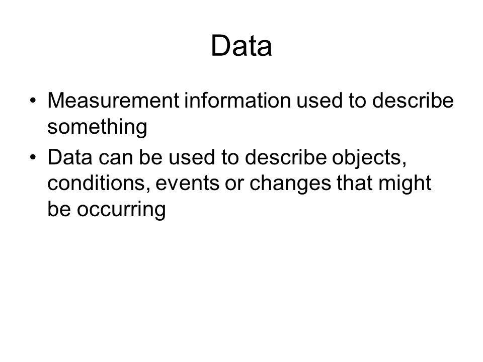 Data Measurement information used to describe something