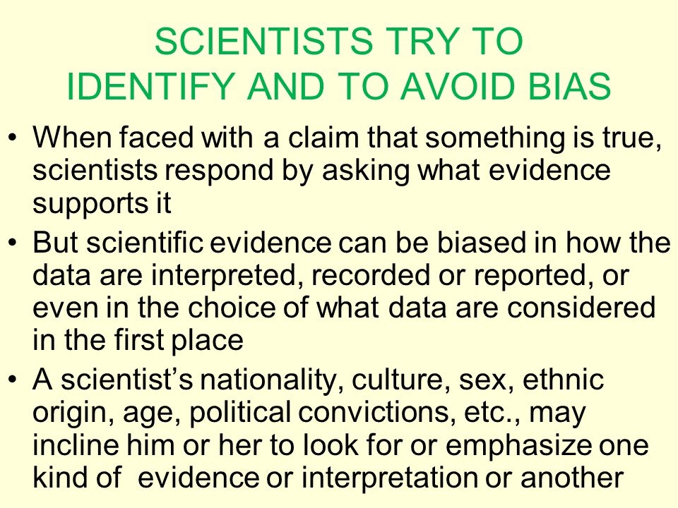 SCIENTISTS TRY TO IDENTIFY AND TO AVOID BIAS