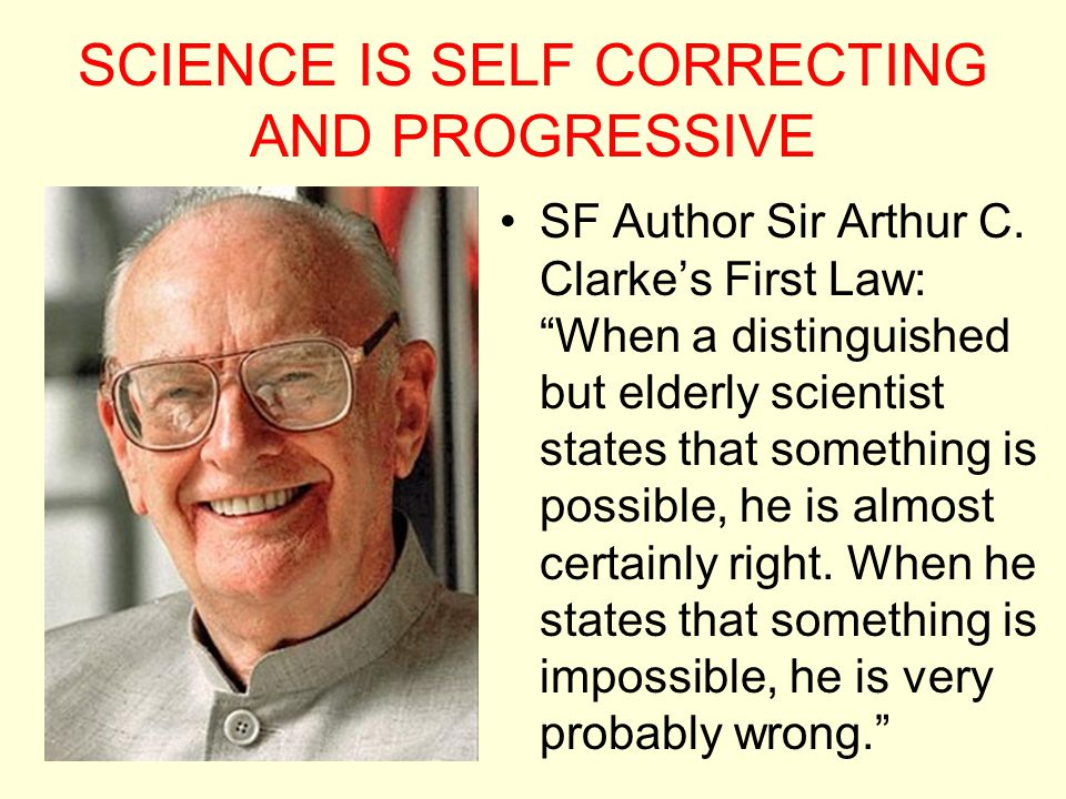 SCIENCE IS SELF CORRECTING AND PROGRESSIVE