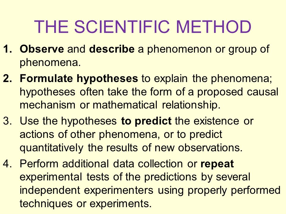 THE SCIENTIFIC METHOD Observe and describe a phenomenon or group of phenomena.