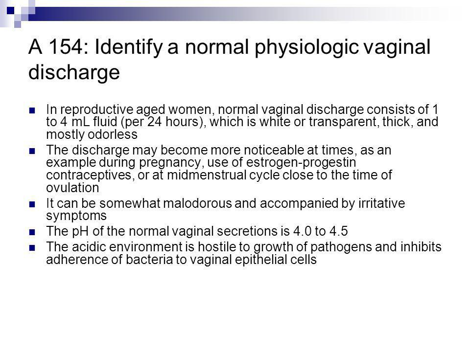 A 154: Identify a normal physiologic vaginal discharge