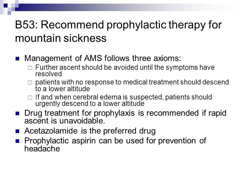 B53: Recommend prophylactic therapy for mountain sickness