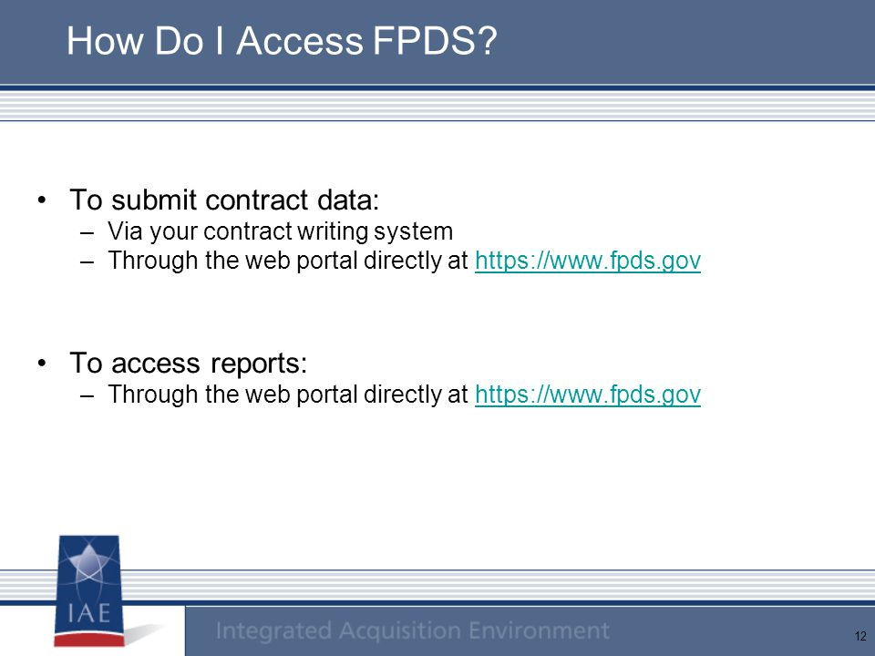 How Do I Access FPDS To submit contract data: To access reports: