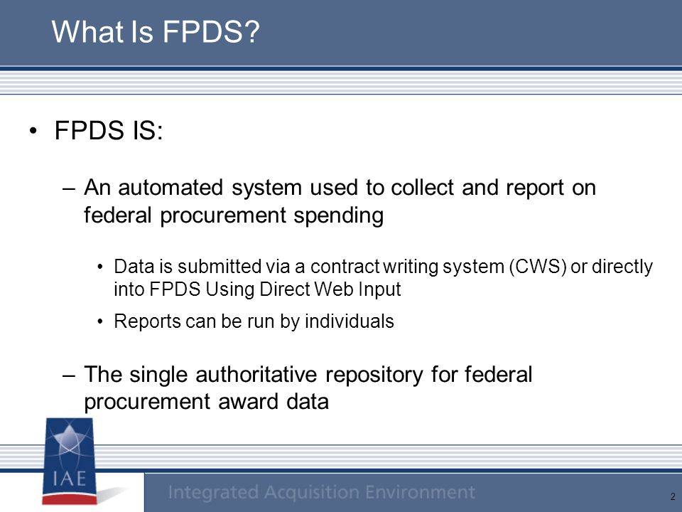 What Is FPDS FPDS IS: An automated system used to collect and report on federal procurement spending.