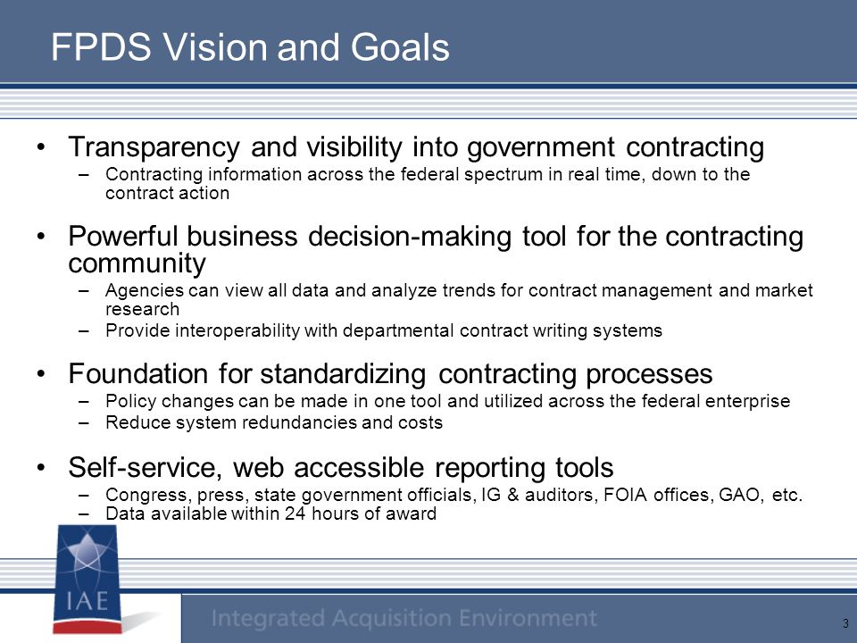 FPDS Vision and Goals Transparency and visibility into government contracting.