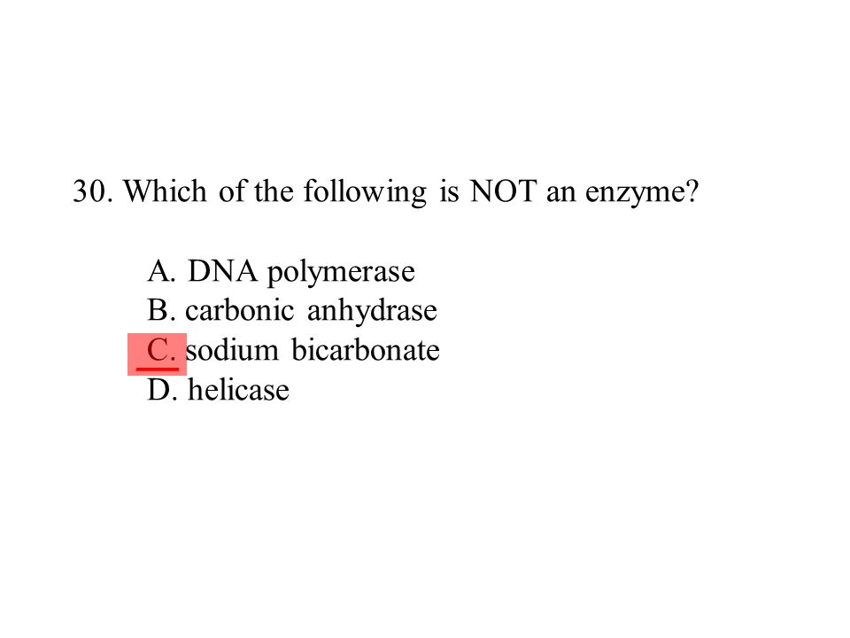 30. Which of the following is NOT an enzyme. A. DNA polymerase B