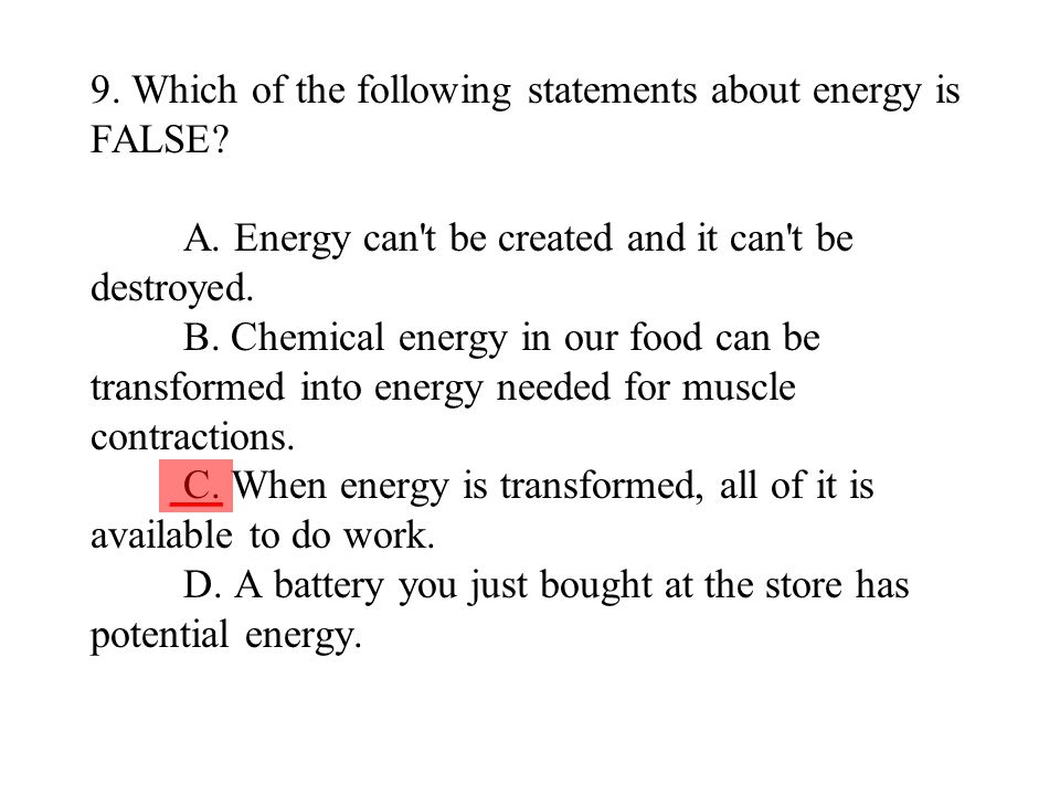 9. Which of the following statements about energy is FALSE. A