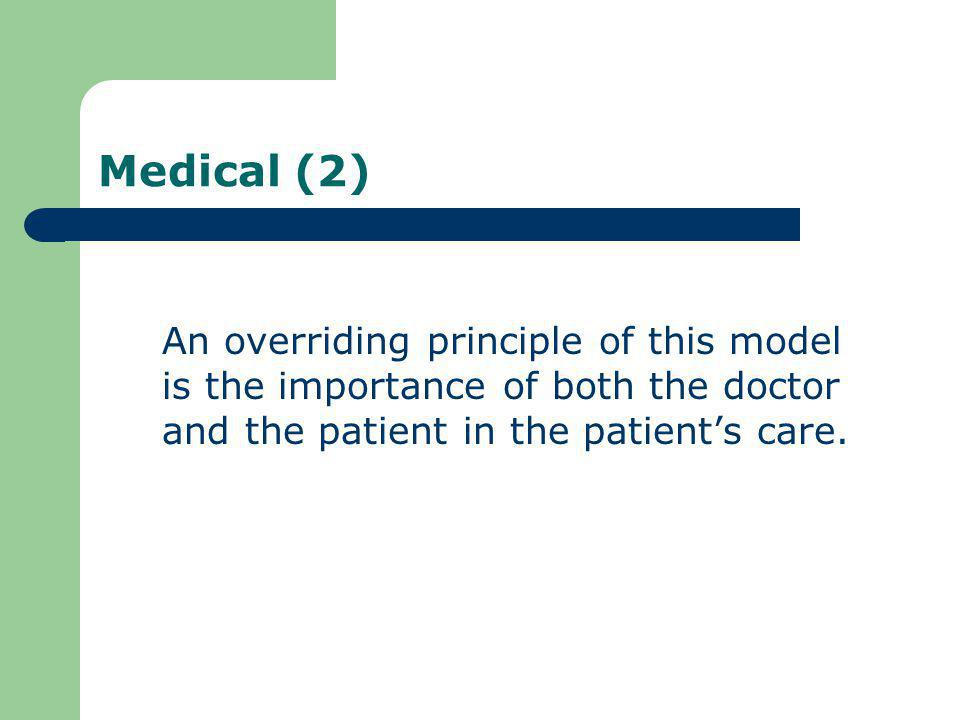 Medical (2) An overriding principle of this model is the importance of both the doctor and the patient in the patient's care.