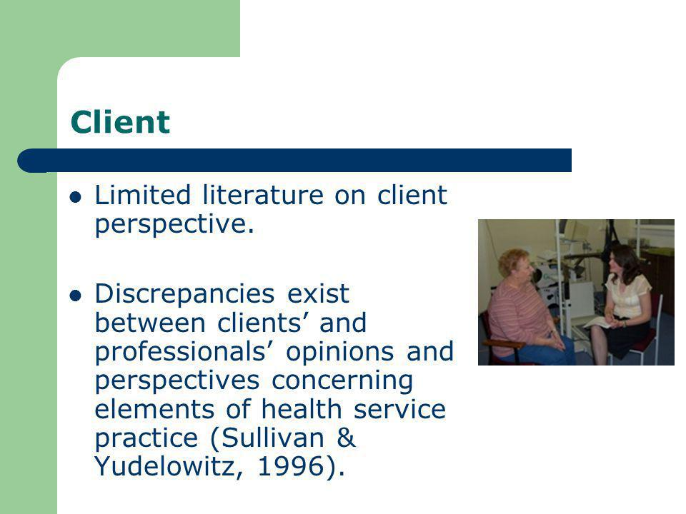 Client Limited literature on client perspective.