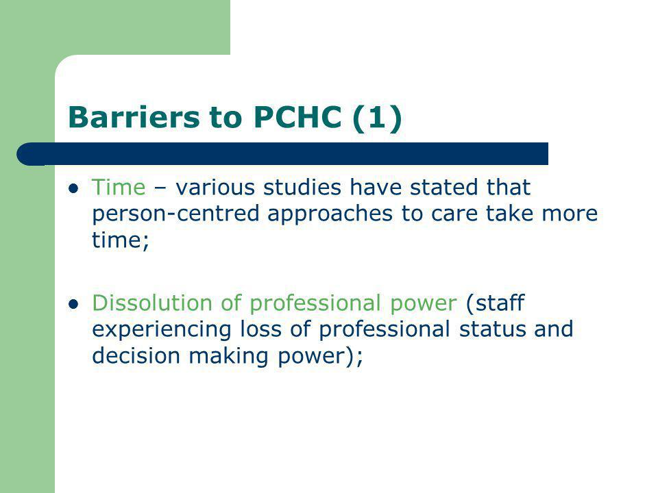Barriers to PCHC (1) Time – various studies have stated that person-centred approaches to care take more time;