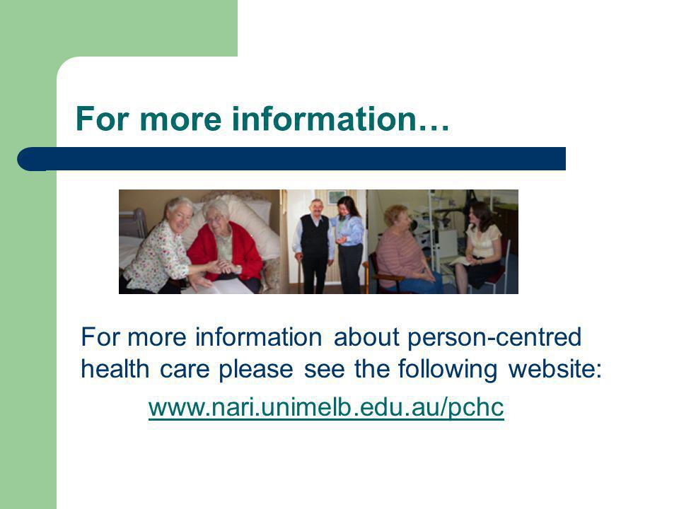 For more information… For more information about person-centred health care please see the following website: