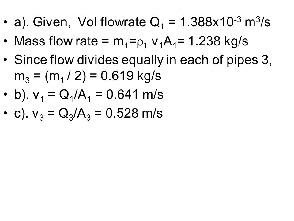 a). Given, Vol flowrate Q1 = 1.388x10-3 m3/s