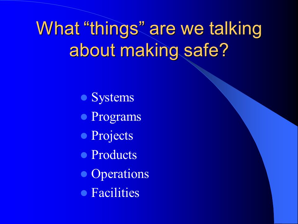 What things are we talking about making safe