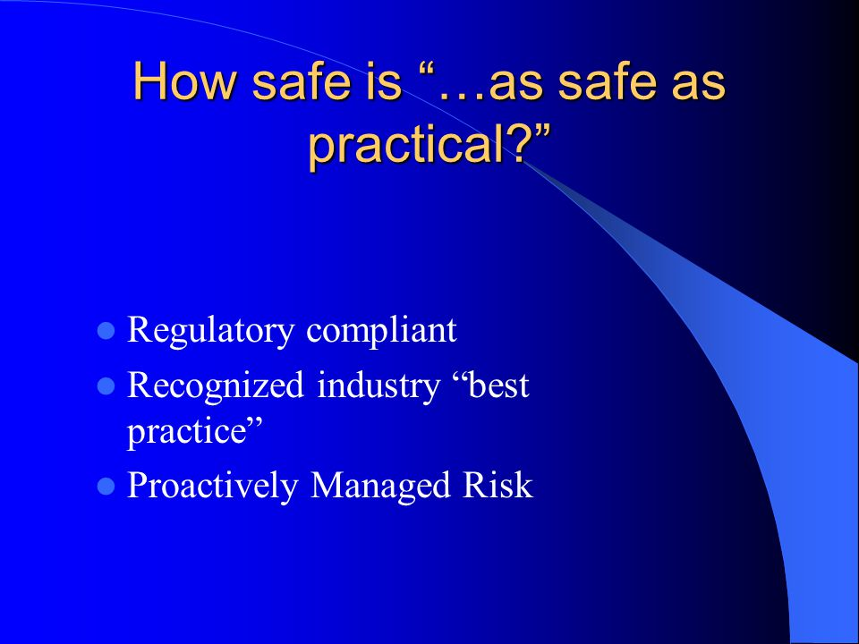 How safe is …as safe as practical