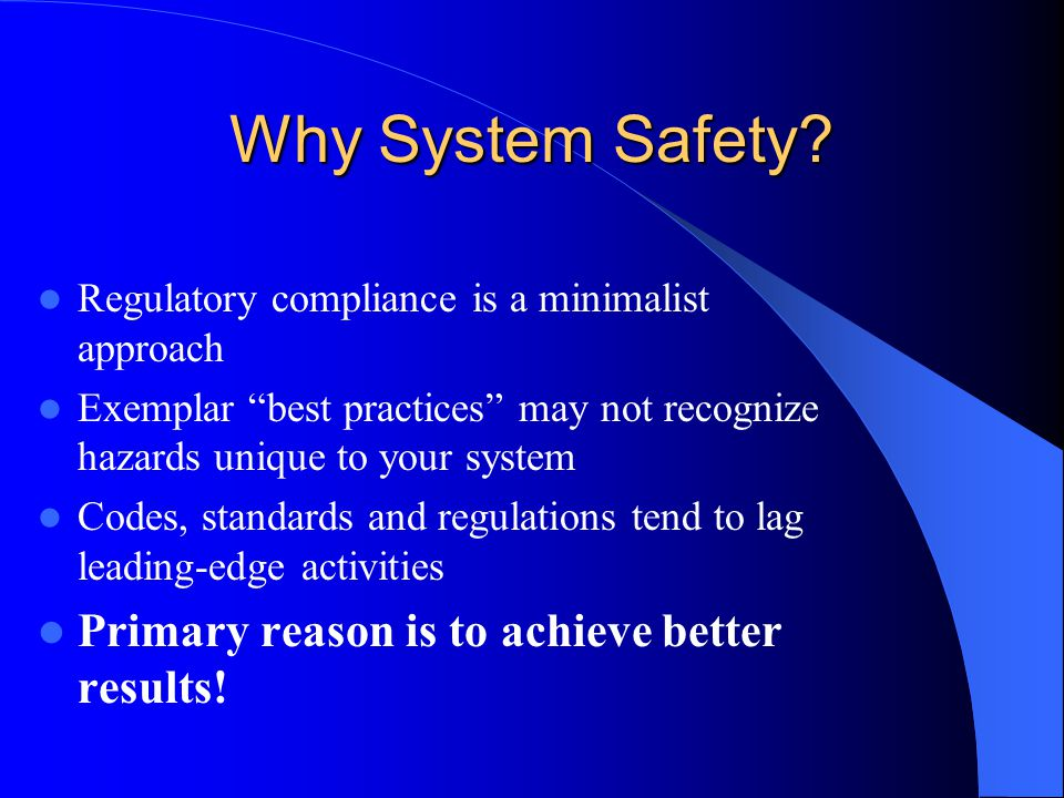 Why System Safety Primary reason is to achieve better results!