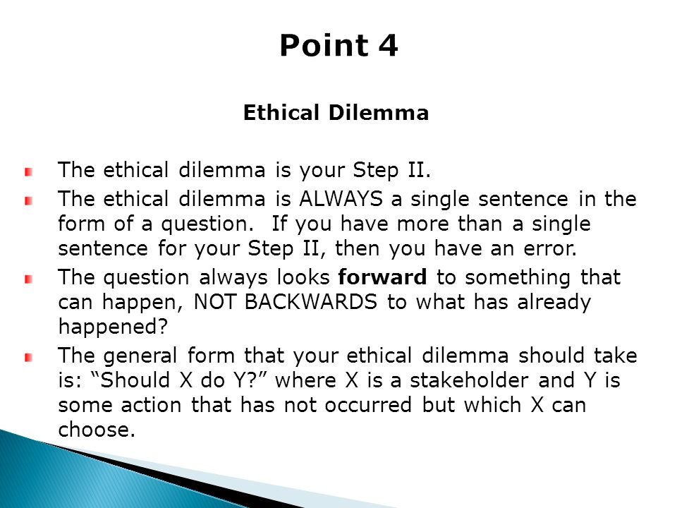Point 4 Ethical Dilemma The ethical dilemma is your Step II.