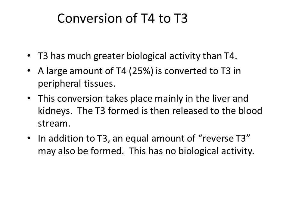 Conversion of T4 to T3 T3 has much greater biological activity than T4. A large amount of T4 (25%) is converted to T3 in peripheral tissues.