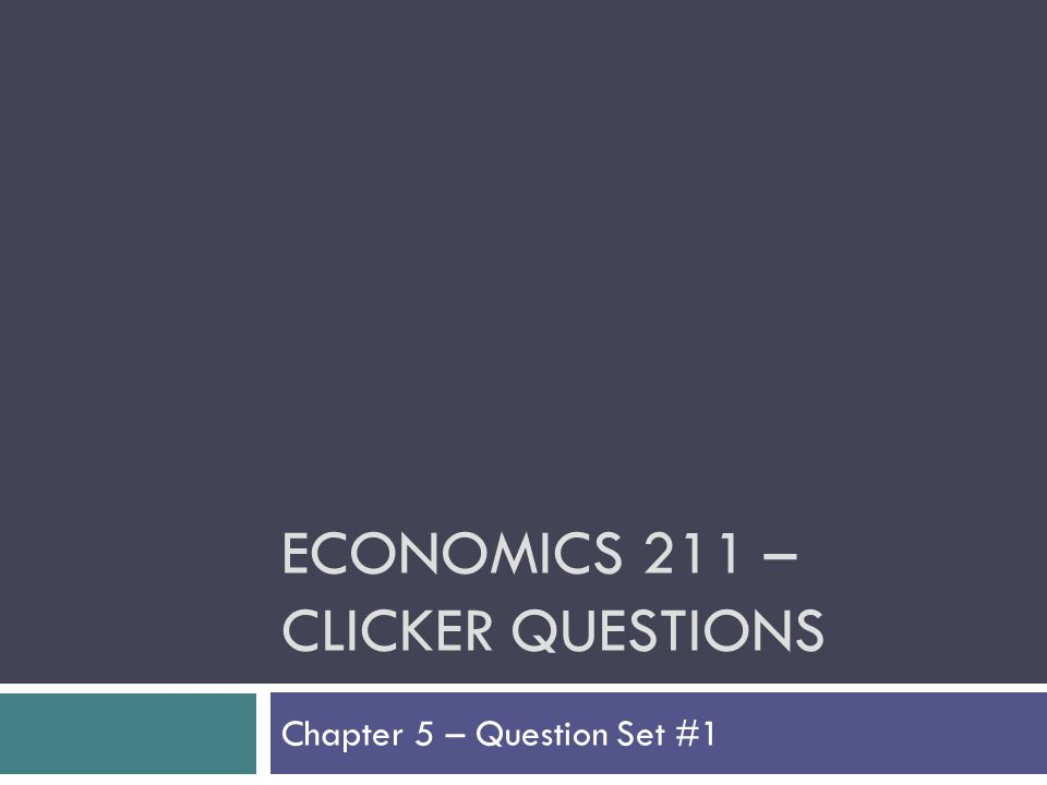Economics 211 – Clicker Questions