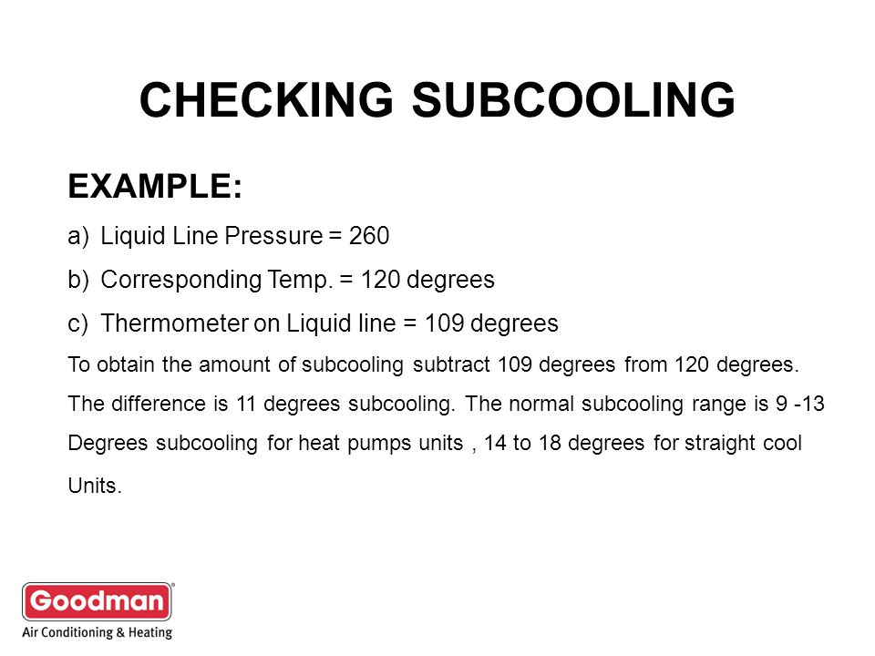 CHECKING SUBCOOLING EXAMPLE: Liquid Line Pressure = 260
