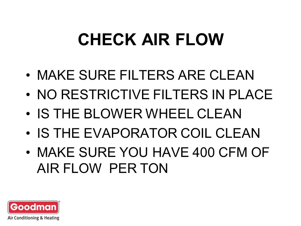 CHECK AIR FLOW MAKE SURE FILTERS ARE CLEAN