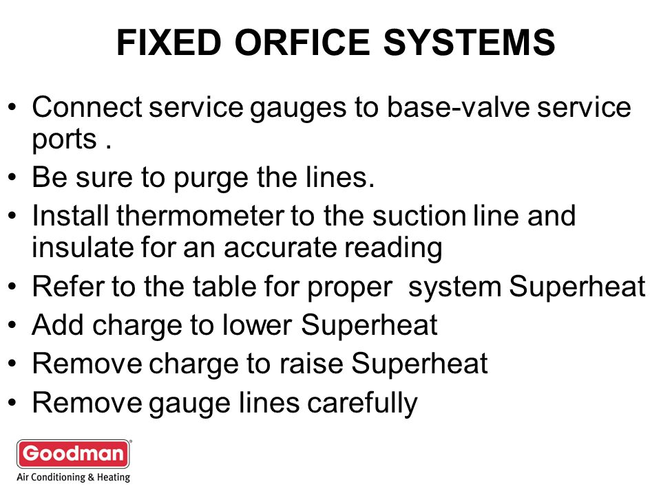 FIXED ORFICE SYSTEMS Connect service gauges to base-valve service ports . Be sure to purge the lines.