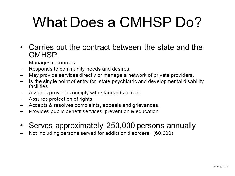 What Does a CMHSP Do Carries out the contract between the state and the CMHSP. Manages resources.