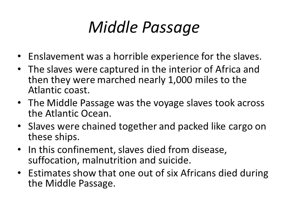 Middle Passage Enslavement was a horrible experience for the slaves.