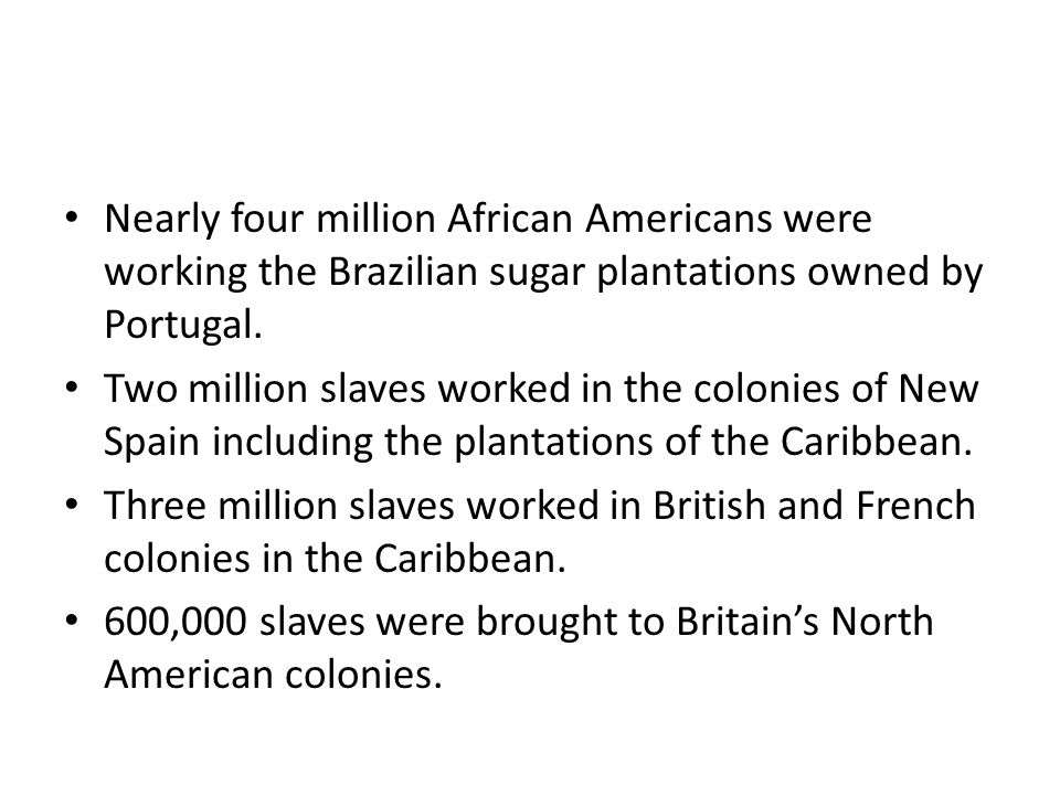 Nearly four million African Americans were working the Brazilian sugar plantations owned by Portugal.