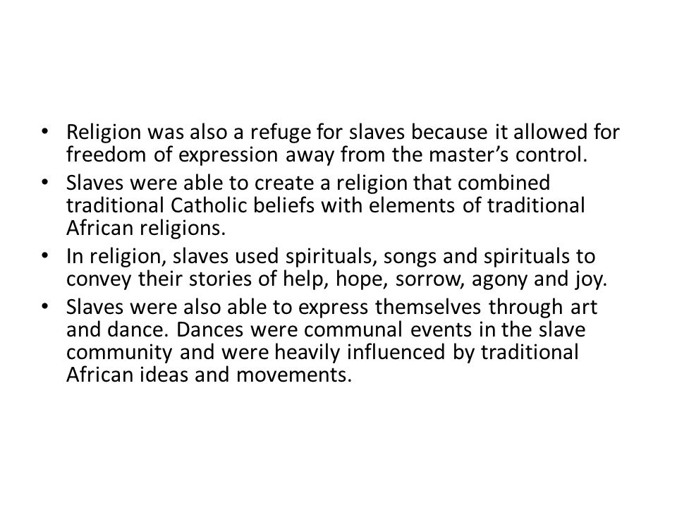 Religion was also a refuge for slaves because it allowed for freedom of expression away from the master's control.