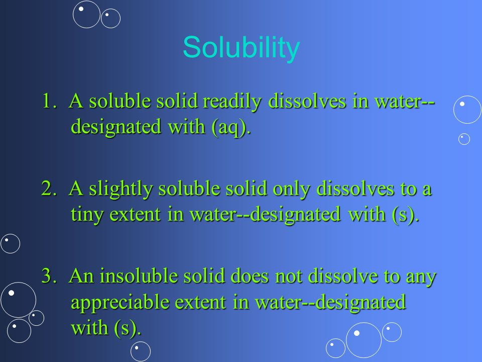 Solubility 1. A soluble solid readily dissolves in water-- designated with (aq).