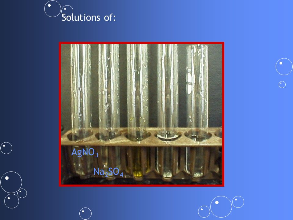 Solutions of: AgNO3 Na2SO4