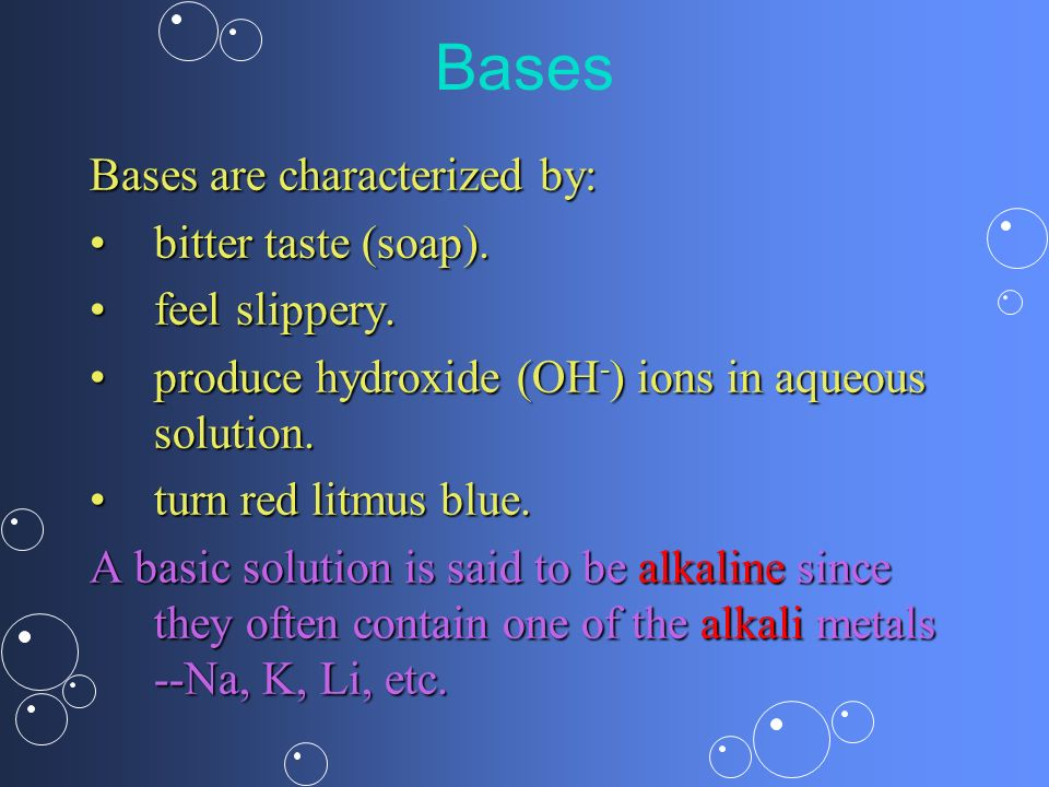 Bases Bases are characterized by: bitter taste (soap). feel slippery.