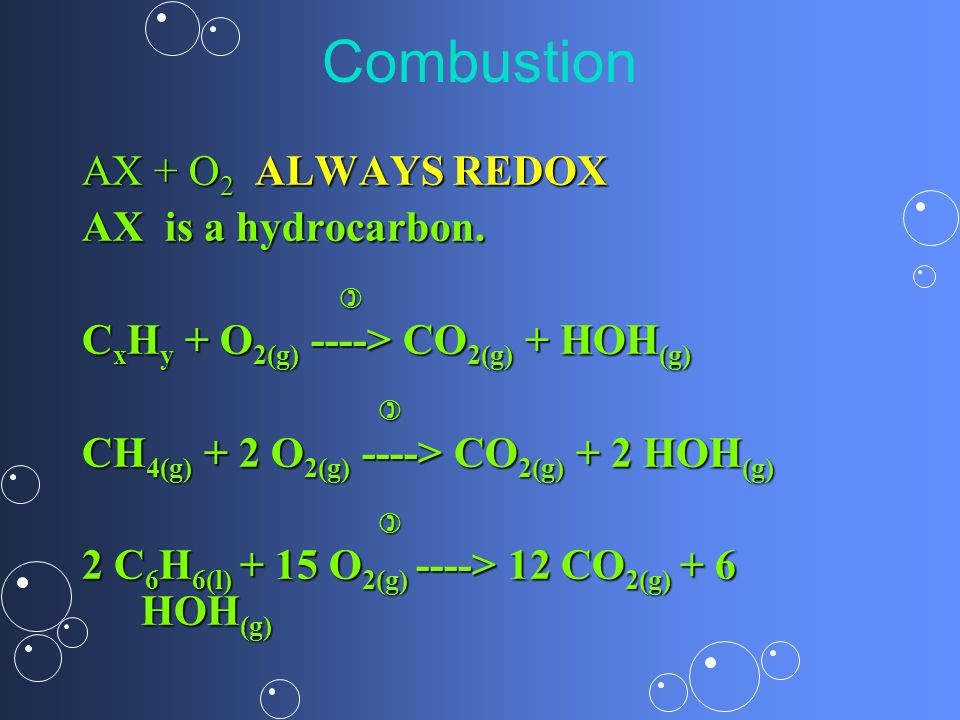 Combustion AX + O2 ALWAYS REDOX AX is a hydrocarbon. 