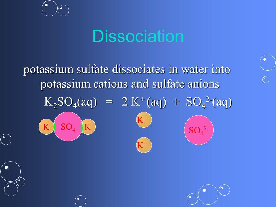 K2SO4(aq) = 2 K+ (aq) + SO42-(aq)