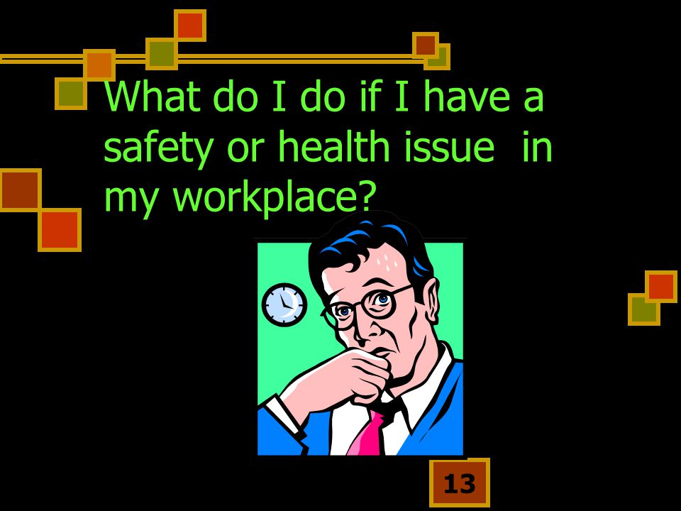 What do I do if I have a safety or health issue in my workplace