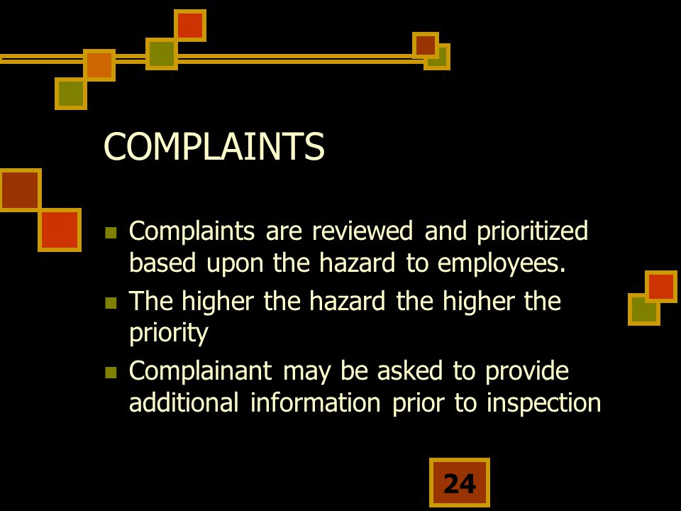 COMPLAINTS Complaints are reviewed and prioritized based upon the hazard to employees. The higher the hazard the higher the priority.