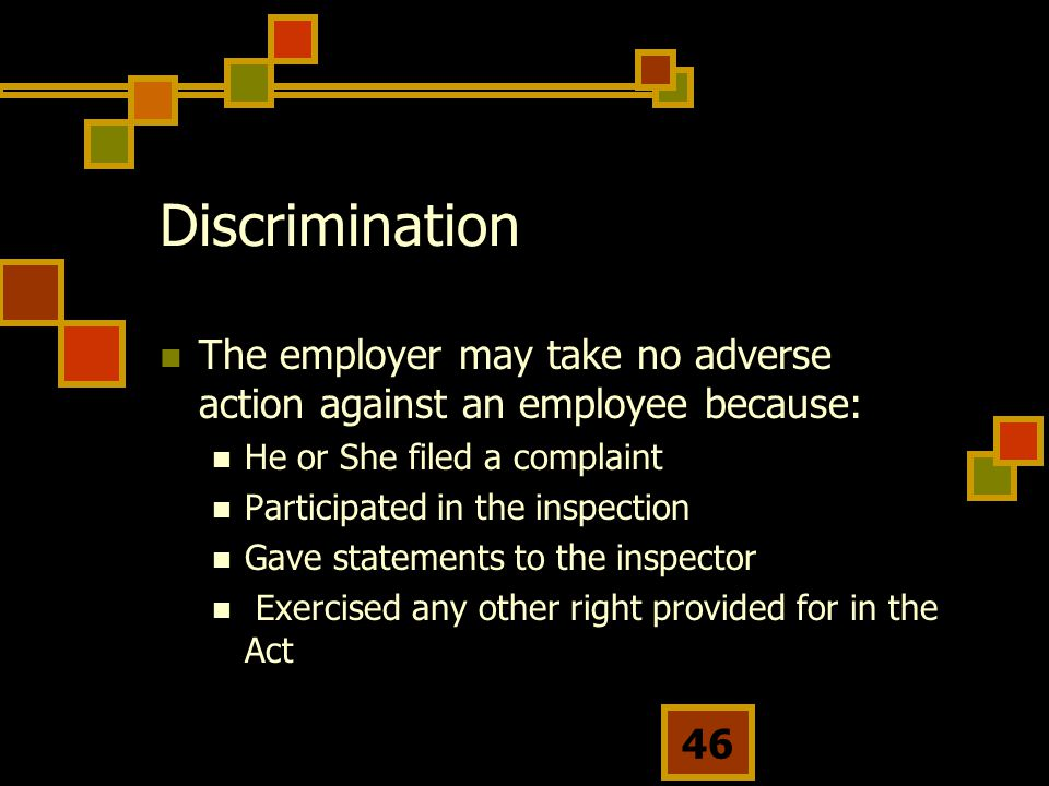 Discrimination The employer may take no adverse action against an employee because: He or She filed a complaint.