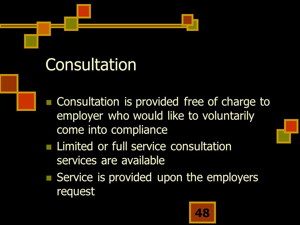 Consultation Consultation is provided free of charge to employer who would like to voluntarily come into compliance.