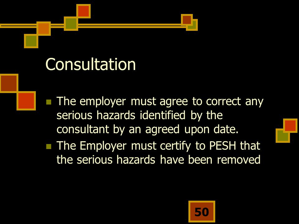Consultation The employer must agree to correct any serious hazards identified by the consultant by an agreed upon date.
