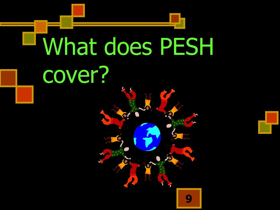 What does PESH cover We use the osha standards and directives . Use these for hazard identification and risk assessment.