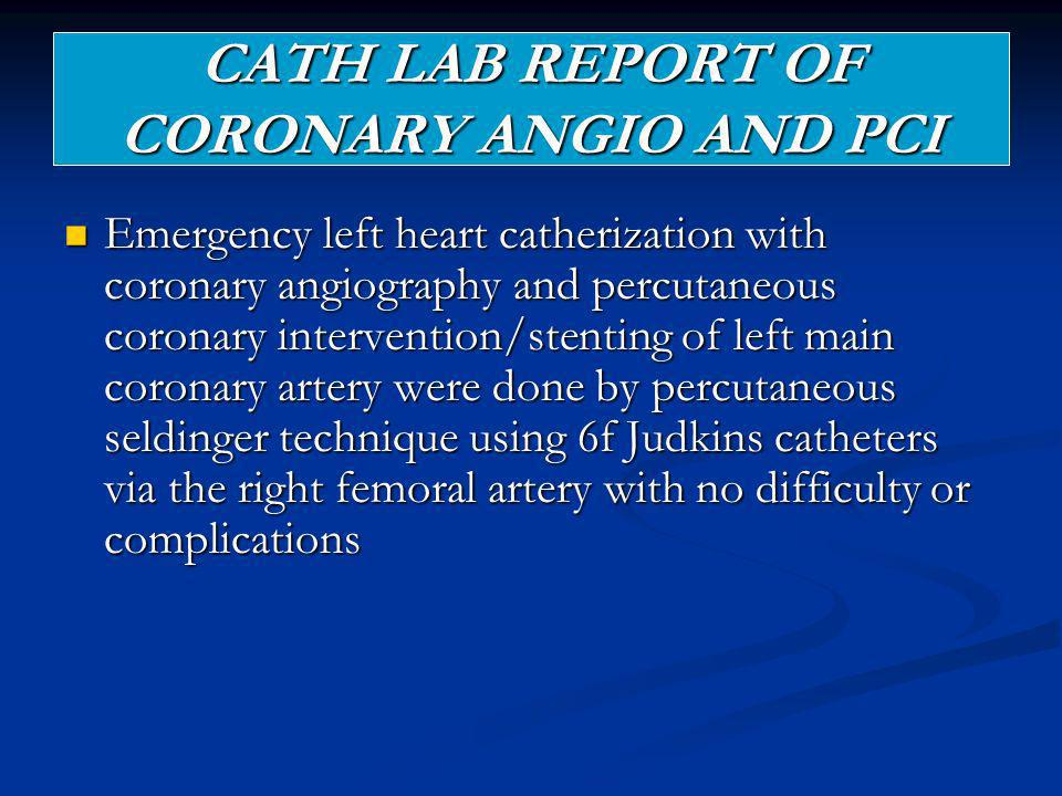 CATH LAB REPORT OF CORONARY ANGIO AND PCI
