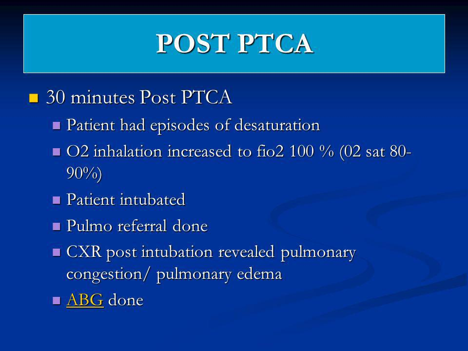 POST PTCA 30 minutes Post PTCA Patient had episodes of desaturation